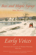 Bees and Maple Syrup: Early Voices - Portraits of Canada by Women Writers, 1639-1914