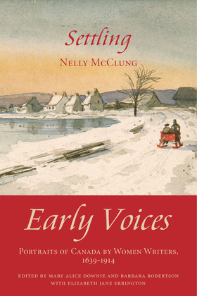 Settling: Early Voices - Portraits of Canada by Women Writers, 1639-1914