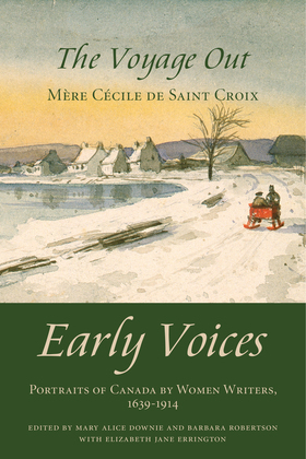 The Voyage Out: Early Voices - Portraits of Canada by Women Writers, 1639-1914