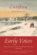 Caribou: Early Voices - Portraits of Canada by Women Writers, 1639-1914