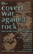 The Covert War Against Rock: What You Don't Know About the Deaths of Jim Morrison, Tupac Shakur, Michael Hutchence, Brian Jones,