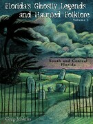 Florida's Ghostly Legends and Haunted Folklore: Volume 1: South and Central Florida