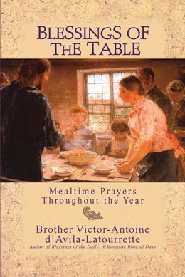 Blessings of the Table: Mealtime Prayers Throughout the Year