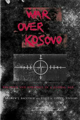 War Over Kosovo: Politics and Strategy in a Global Age