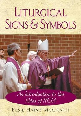 Liturgical Signs and Symbols: An Introduction to the Rites of RCIA