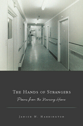 The Hands of Strangers: Poems from the Nursing Home