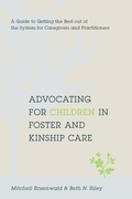 Advocating for Children in Foster and Kinship Care: A Guide to Getting the Best out of the System for Caregivers and Practitioners