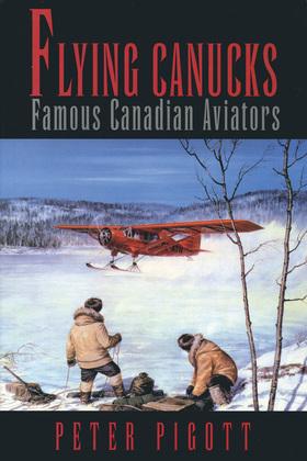 Flying Canucks: Famous Canadian Aviators