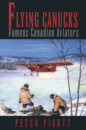 Flying Canucks: Famous Canadian Aviators