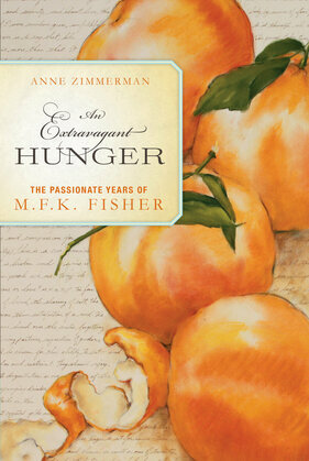 An Extravagant Hunger: The Passionate Years of M.F.K. Fisher