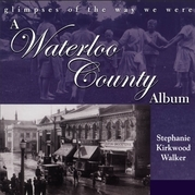 A Waterloo County Album: Glimpses of the Way We Were