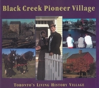 Black Creek Pioneer Village: Toronto's Living History Village