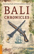 Bali Chronicles: Fascinating People and Events in Balinese History