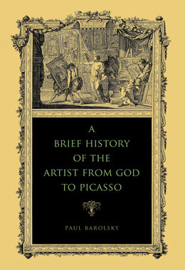 A Brief History of the Artist from God to Picasso