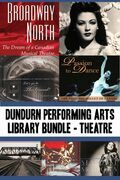 Dundurn Performing Arts Library Bundle - Theatre: Broadway North / Let's Go to The Grand! / Once Upon a Time in Paradise / Passion to Dance / Sky Trai
