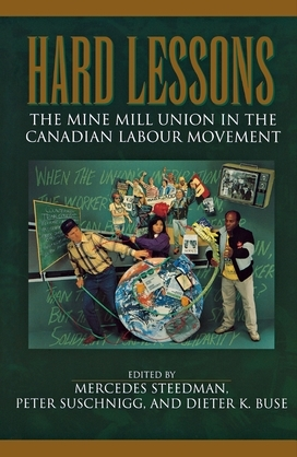 Hard Lessons: The Mine Mill Union in the Canadian Labour Movement