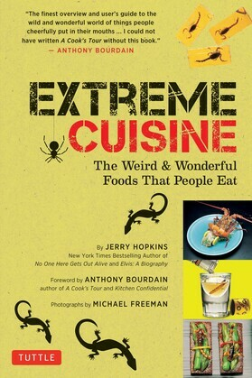 Extreme Cuisine: The Weird and Wonderful Foods That People Eat