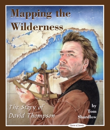Mapping the Wilderness: The Story of David Thompson
