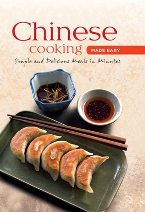 Chinese Cooking Made Easy: Simple and Delicious Meals in Minutes