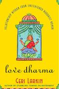 Love Dharma: Relationship Wisdom From Enlightened Buddhist Women