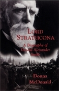 Lord Strathcona: A Biography of Donald Alexander Smith