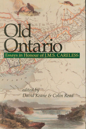 Old Ontario: Essays in Honour of J M S Careless