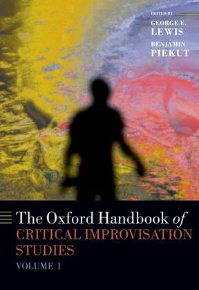The Oxford Handbook of Critical Improvisation Studies, Volume 1