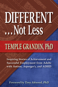 Different . . . Not Less: Inspiring Stories of Achievement and Successful Employment from Adults with Autism, Asperger's, and ADHD