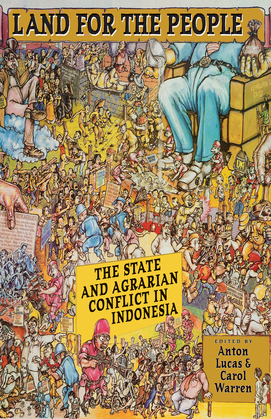 Land for the People: The State and Agrarian Conflict in Indonesia