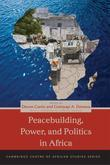 Peacebuilding, Power, and Politics in Africa