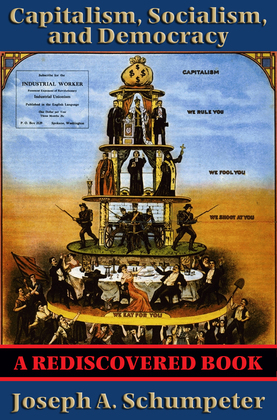 Capitalism, Socialism, and Democracy (Second Edition Text) (Rediscovered Books): With linked Table of Contents