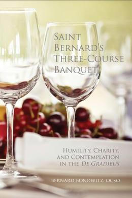 Saint Bernard's Three Course Banquet: Humility, Charity, and Contemplation in the De Gradibus