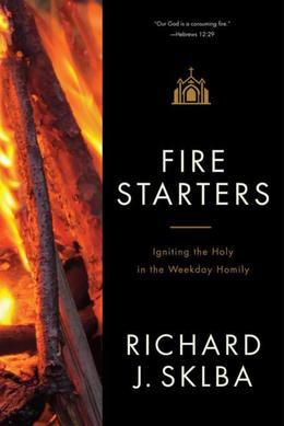 Fire Starters: A Companion to the Weekday Lectionary Readings in Ordinary Time