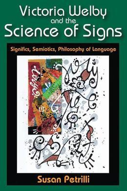 Victoria Welby and the Science of Signs: Significs, Semiotics, Philosophy of Language