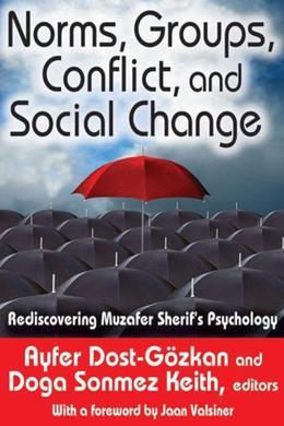 Norms, Groups, Conflict, and Social Change: Rediscovering Muzafer Sherif's Psychology