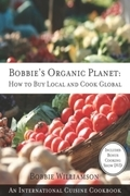 Bobbie's Organic Planet: How to Buy Local and Cook Global