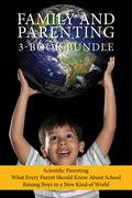 Family and Parenting 3-Book Bundle: Scientific Parenting / What Every Parent Should Know About School / Raising Boys in a New Kind of World