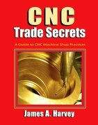 CNC Trade Secrets: A Guide to CNC Machine Shop Practices
