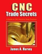 CNC Trade Secrets: A Guide to CNC Machine Shop Practices