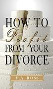 How To Profit From Your Divorce