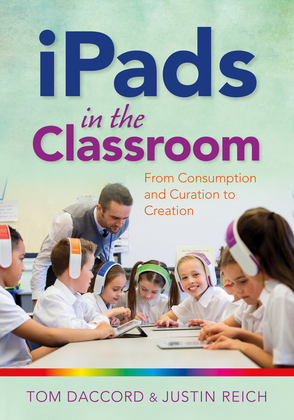 iPads in the Classroom: From Consumption and Curation to Creation