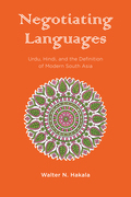 Negotiating Languages: Urdu, Hindi, and the Definition of Modern South Asia