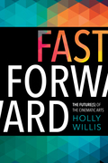 Fast Forward: The Future(s) of the Cinematic Arts