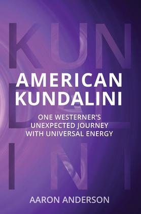 American Kundalini: One Westerner's Unexpected Journey with Universal Energy