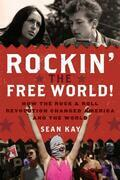 Rockin' the Free World!: How the Rock & Roll Revolution Changed America and the World