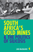 South Africa's Gold Mines and the Politics of Silicosis