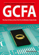 GIAC Certified Forensic Analyst Certification (GCFA) Exam Preparation Course in a Book for Passing the GCFA Exam - The How To Pass on Your First Try Certification Study Guide