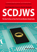 SCDJWS: Sun Certified Developer for Java Web Services 5 CX-310-230 Exam Certification Exam Preparation Course in a Book for Passing the SCDJWS Exam - The How To Pass on Your First Try Certification Study Guide