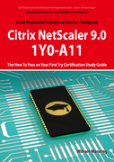 Basic Administration for Citrix NetScaler 9.0: 1Y0-A11 Exam Certification Exam Preparation Course in a Book for Passing the Basic Administration for Citrix NetScaler 9.0 Exam - The How To Pass on Your First Try Certification Study Guide