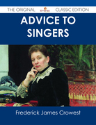 Advice to Singers - The Original Classic Edition